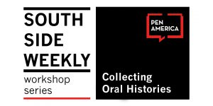 South Side Weekly Workshop Series: Collecting Oral Histories